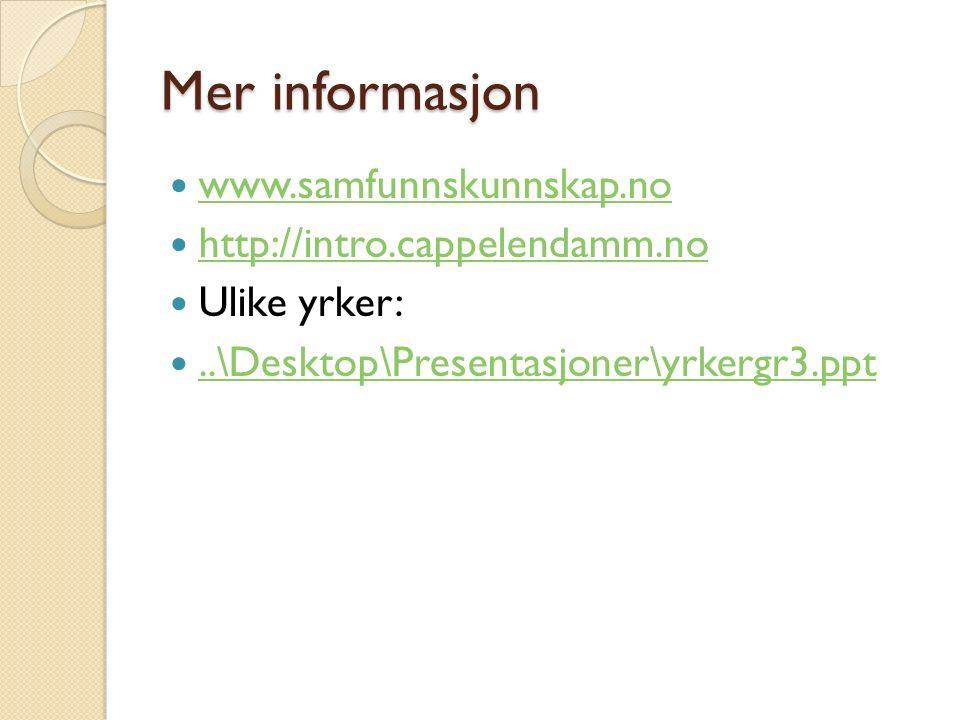Mer informasjon www.samfunnskunnskap.no http://intro.cappelendamm.no Ulike yrker:..\Desktop\Presentasjoner\yrkergr3.ppt