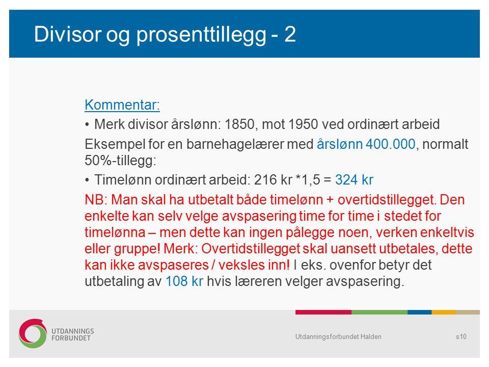 Divisor og prosenttillegg - 2 Kommentar: Merk divisor årslønn: 1850, mot 1950 ved ordinært arbeid Eksempel for en barnehagelærer med årslønn 400.000,