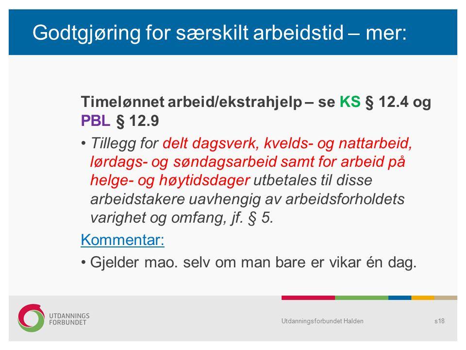 Godtgjøring for særskilt arbeidstid – mer: Timelønnet arbeid/ekstrahjelp – se KS § 12.4 og PBL § 12.9 Tillegg for delt dagsverk, kvelds- og nattarbeid