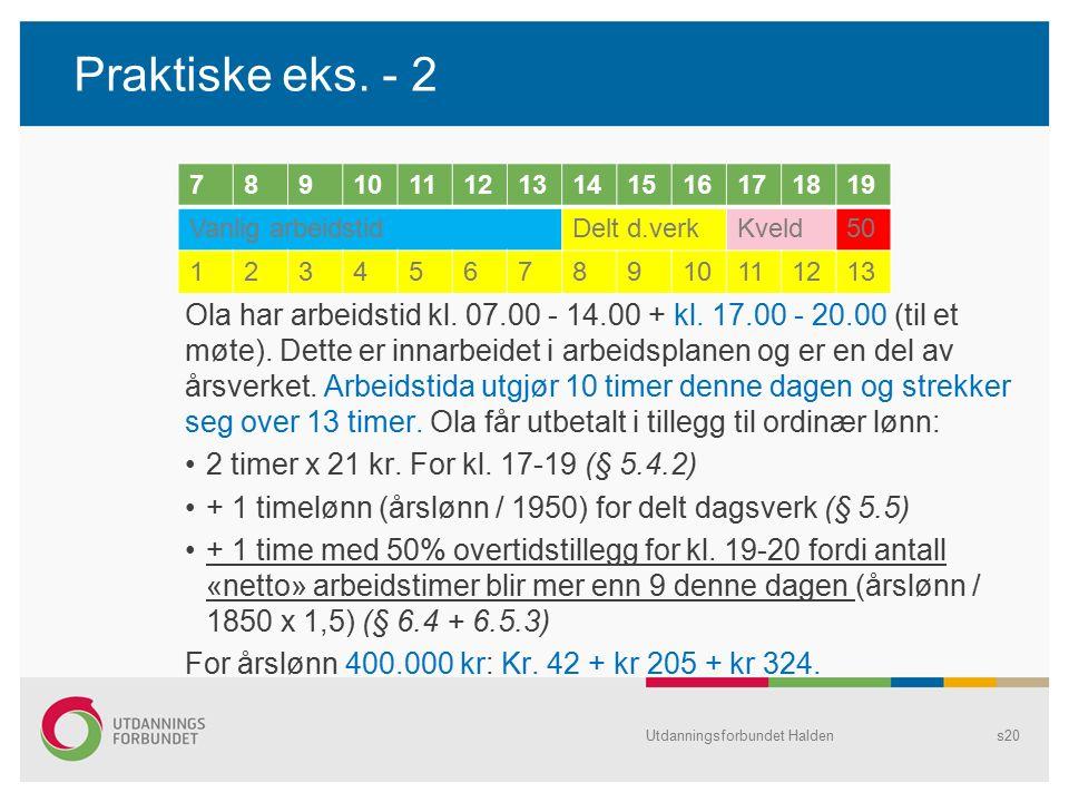 Praktiske eks. - 2 Ola har arbeidstid kl. 07.00 - 14.00 + kl. 17.00 - 20.00 (til et møte). Dette er innarbeidet i arbeidsplanen og er en del av årsver