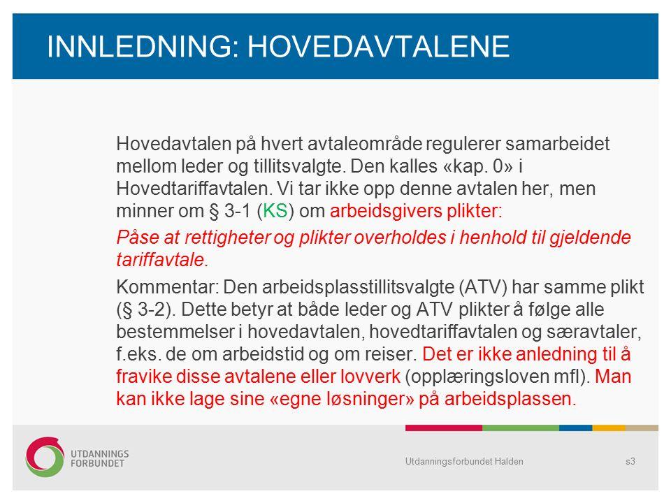 INNLEDNING: HOVEDAVTALENE Hovedavtalen på hvert avtaleområde regulerer samarbeidet mellom leder og tillitsvalgte. Den kalles «kap. 0» i Hovedtariffavt