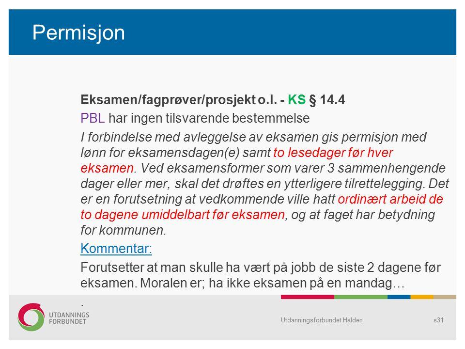 Permisjon Eksamen/fagprøver/prosjekt o.l. - KS § 14.4 PBL har ingen tilsvarende bestemmelse I forbindelse med avleggelse av eksamen gis permisjon med