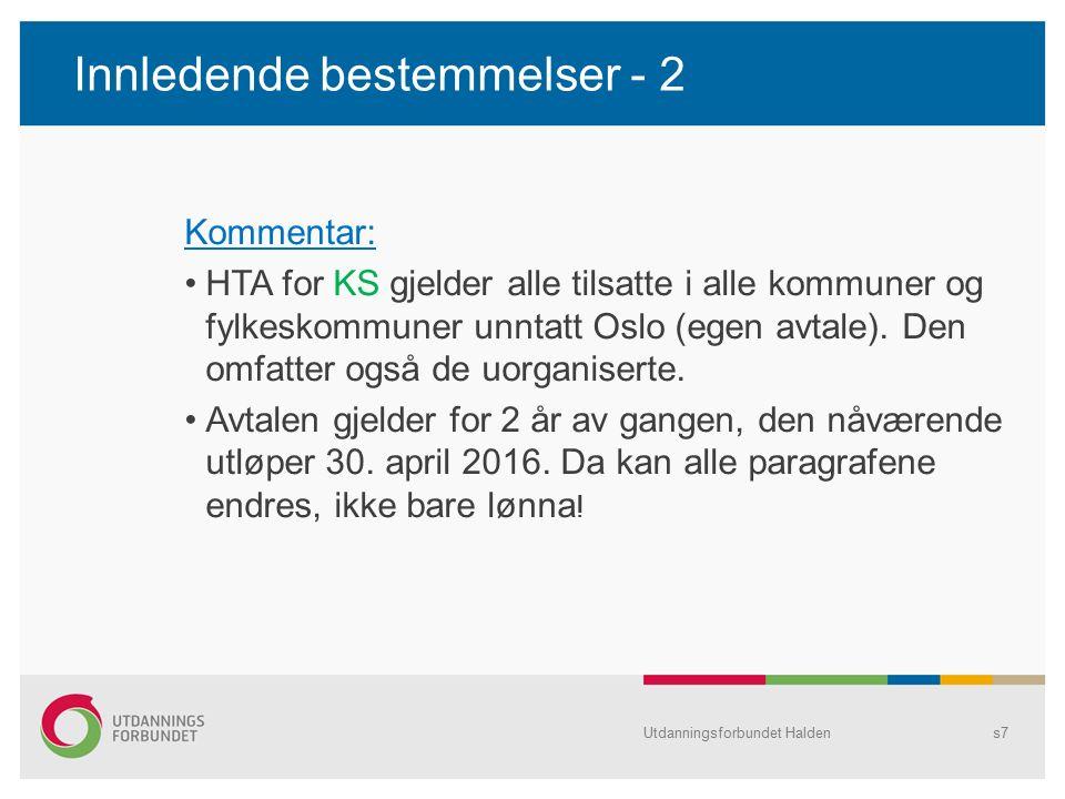 Innledende bestemmelser - 2 Kommentar: HTA for KS gjelder alle tilsatte i alle kommuner og fylkeskommuner unntatt Oslo (egen avtale). Den omfatter ogs