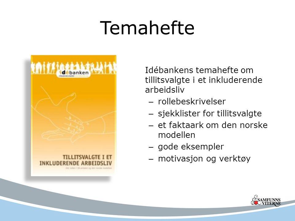 Temahefte Idébankens temahefte om tillitsvalgte i et inkluderende arbeidsliv – rollebeskrivelser – sjekklister for tillitsvalgte – et faktaark om den norske modellen – gode eksempler – motivasjon og verktøy