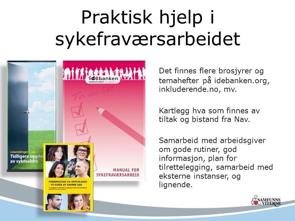 Praktisk hjelp i sykefraværsarbeidet Det finnes flere brosjyrer og temahefter på idebanken.org, inkluderende.no, mv.