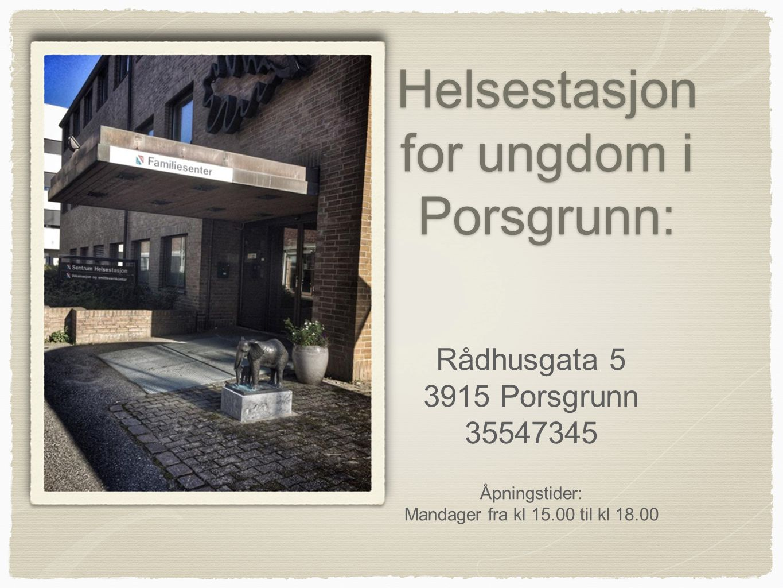 Helsestasjon for ungdom i Porsgrunn: Rådhusgata 5 3915 Porsgrunn 35547345 Åpningstider: Mandager fra kl 15.00 til kl 18.00