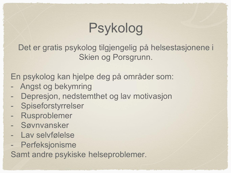 Psykolog Det er gratis psykolog tilgjengelig på helsestasjonene i Skien og Porsgrunn. En psykolog kan hjelpe deg på områder som: - Angst og bekymring