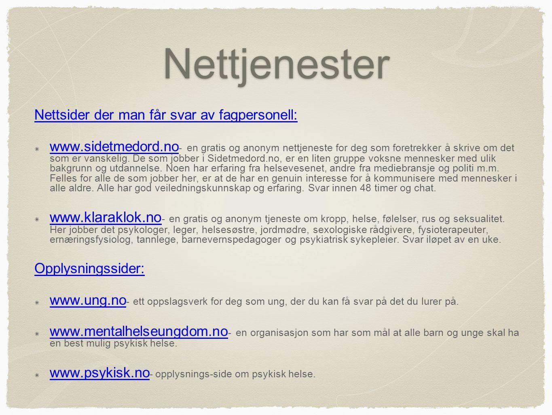 Nettjenester Nettsider der man får svar av fagpersonell: www.sidetmedord.no www.sidetmedord.no - en gratis og anonym nettjeneste for deg som foretrekk