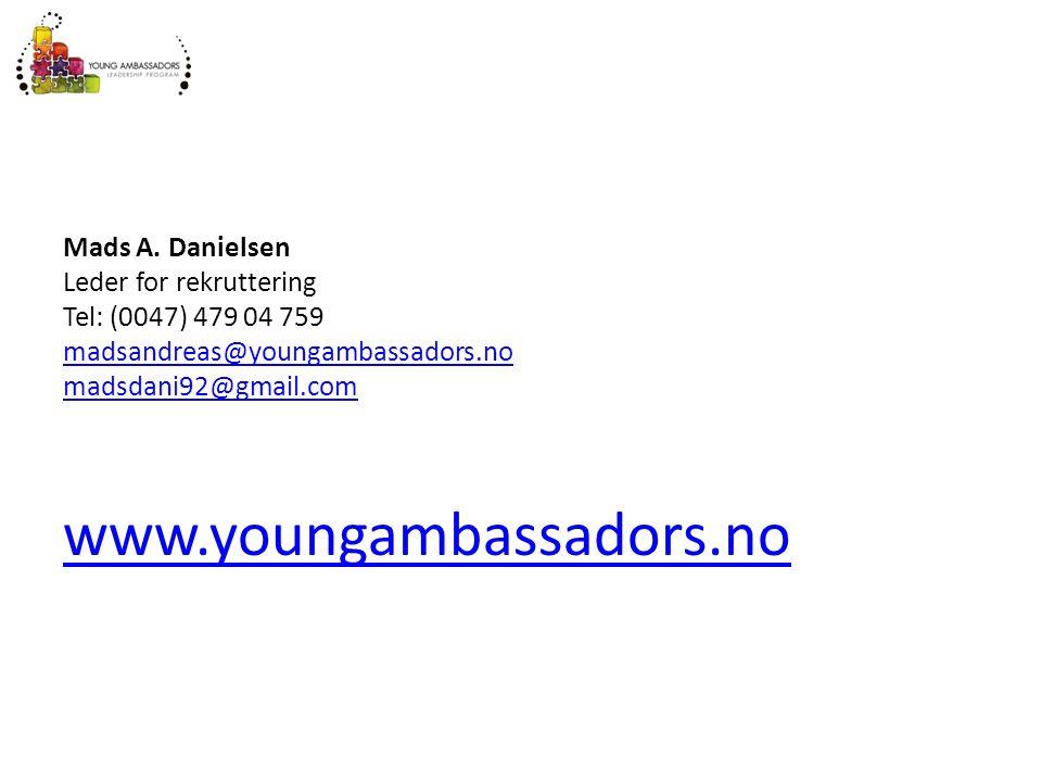 Mads A. Danielsen Leder for rekruttering Tel: (0047) 479 04 759 madsandreas@youngambassadors.no madsdani92@gmail.com madsandreas@youngambassadors.no m