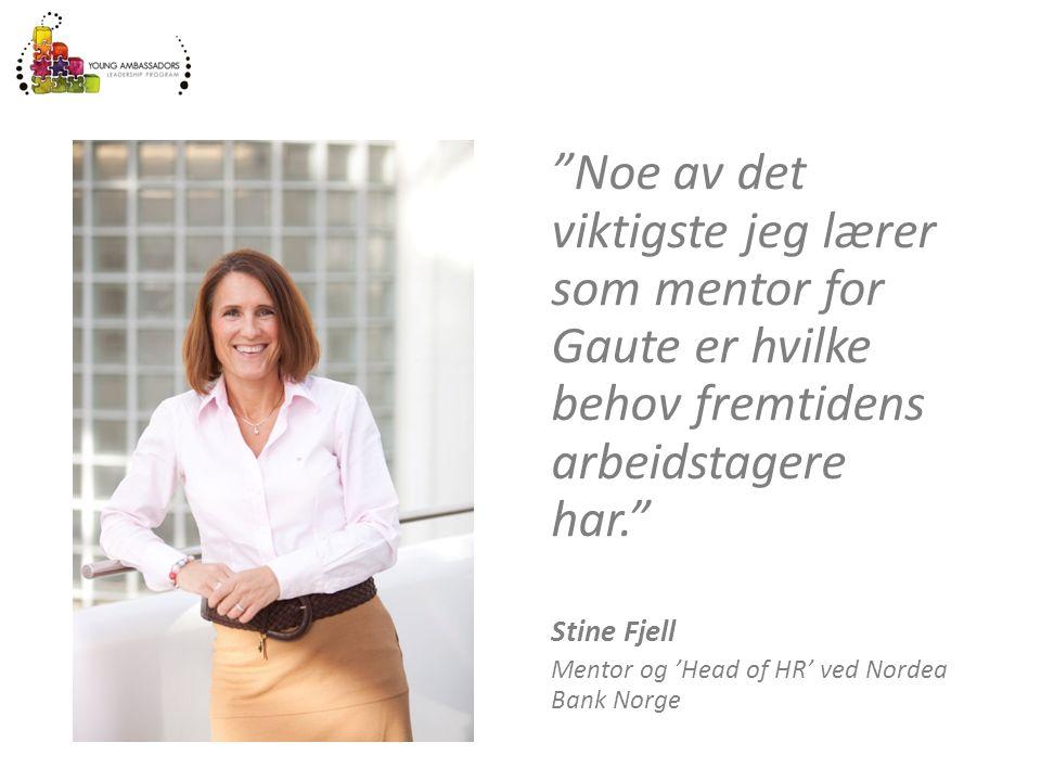 """""""Noe av det viktigste jeg lærer som mentor for Gaute er hvilke behov fremtidens arbeidstagere har."""" Stine Fjell Mentor og 'Head of HR' ved Nordea Bank"""