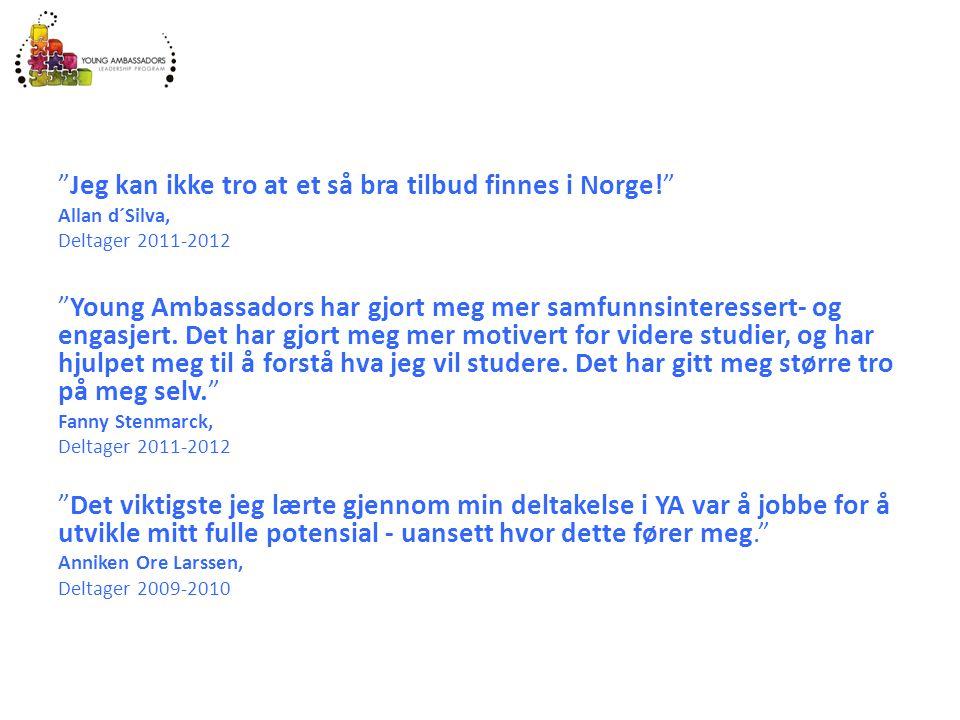 """""""Jeg kan ikke tro at et så bra tilbud finnes i Norge!"""" Allan d´Silva, Deltager 2011-2012 """"Young Ambassadors har gjort meg mer samfunnsinteressert- og"""