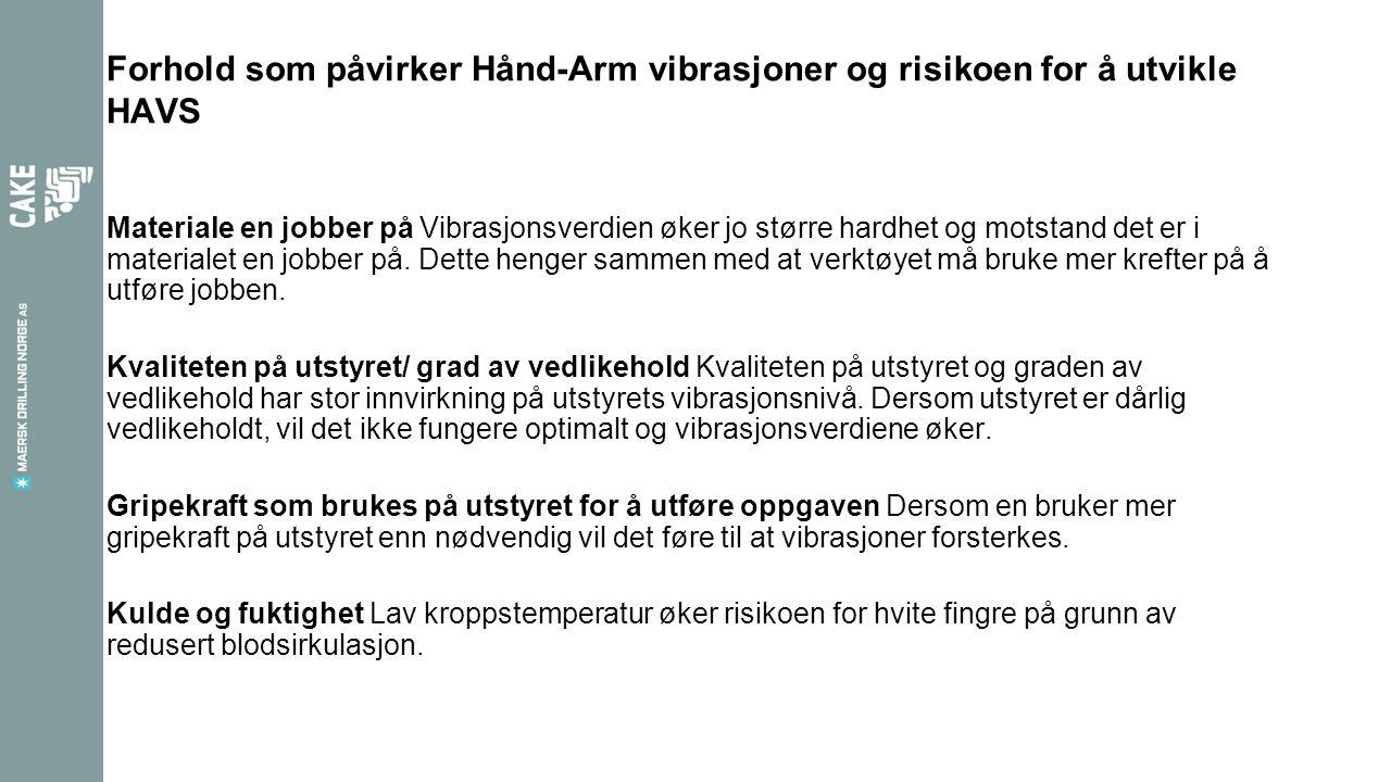 Forhold som påvirker Hånd-Arm vibrasjoner og risikoen for å utvikle HAVS Materiale en jobber på Vibrasjonsverdien øker jo større hardhet og motstand det er i materialet en jobber på.