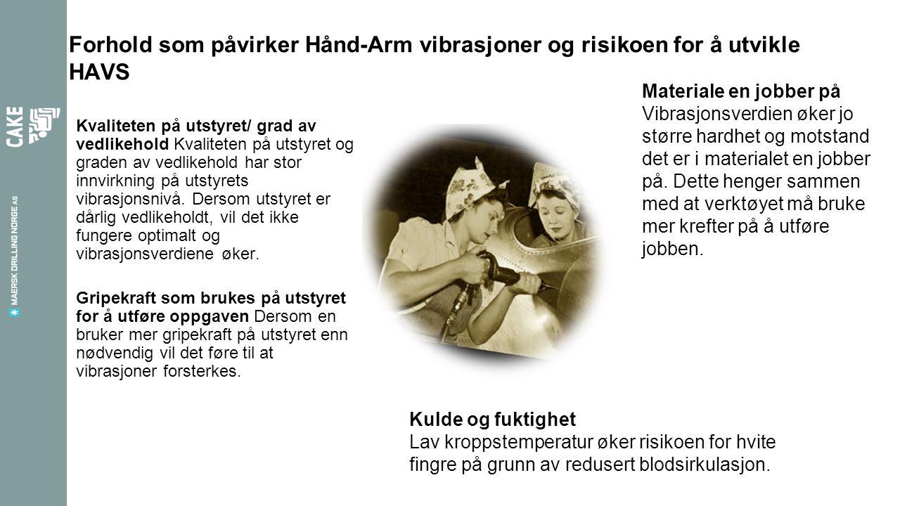 Forhold som påvirker Hånd-Arm vibrasjoner og risikoen for å utvikle HAVS Kvaliteten på utstyret/ grad av vedlikehold Kvaliteten på utstyret og graden av vedlikehold har stor innvirkning på utstyrets vibrasjonsnivå.
