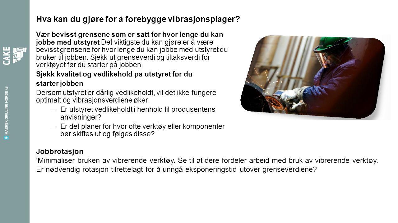 Hva kan du gjøre for å forebygge vibrasjonsplager? Vær bevisst grensene som er satt for hvor lenge du kan jobbe med utstyret Det viktigste du kan gjør