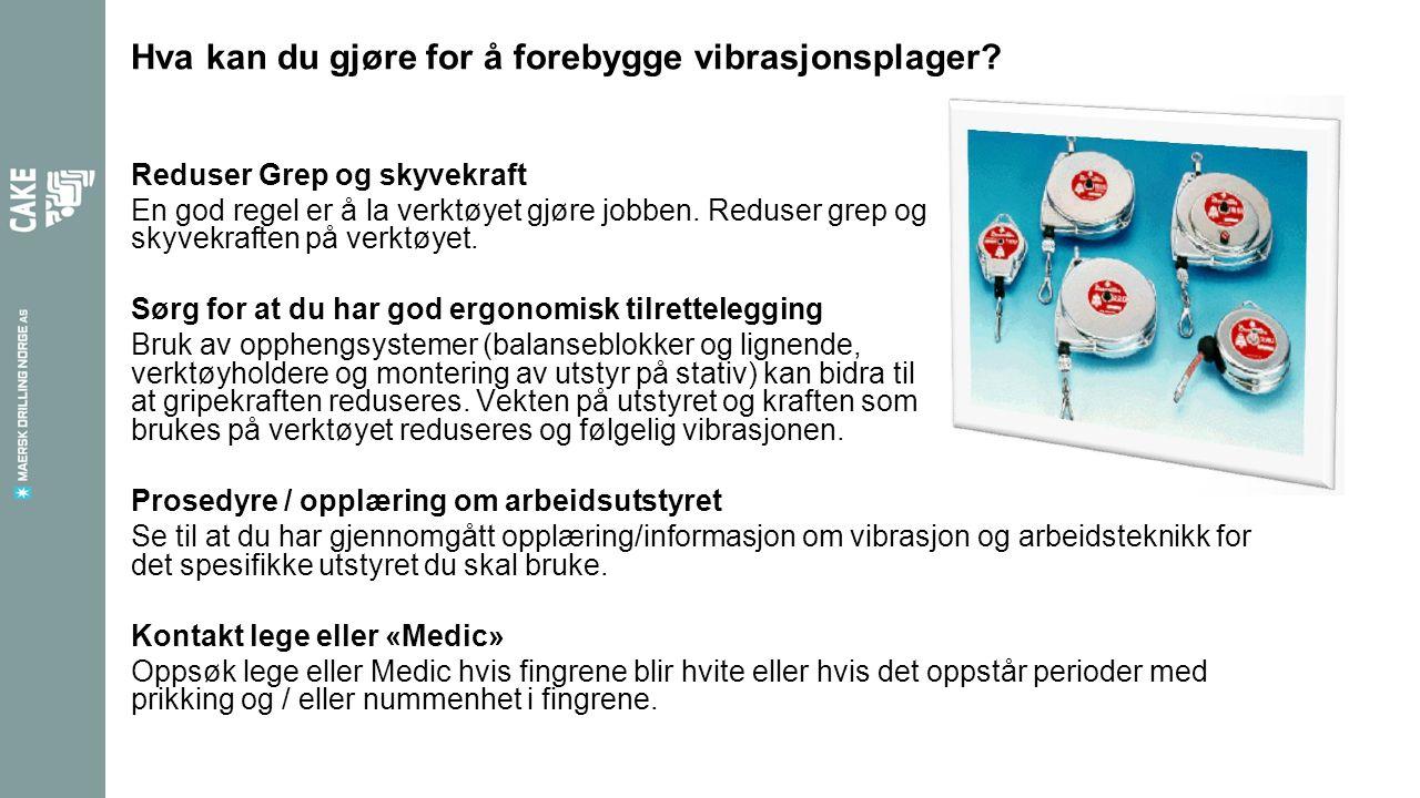 Hva kan du gjøre for å forebygge vibrasjonsplager? Reduser Grep og skyvekraft En god regel er å la verktøyet gjøre jobben. Reduser grep og skyvekrafte