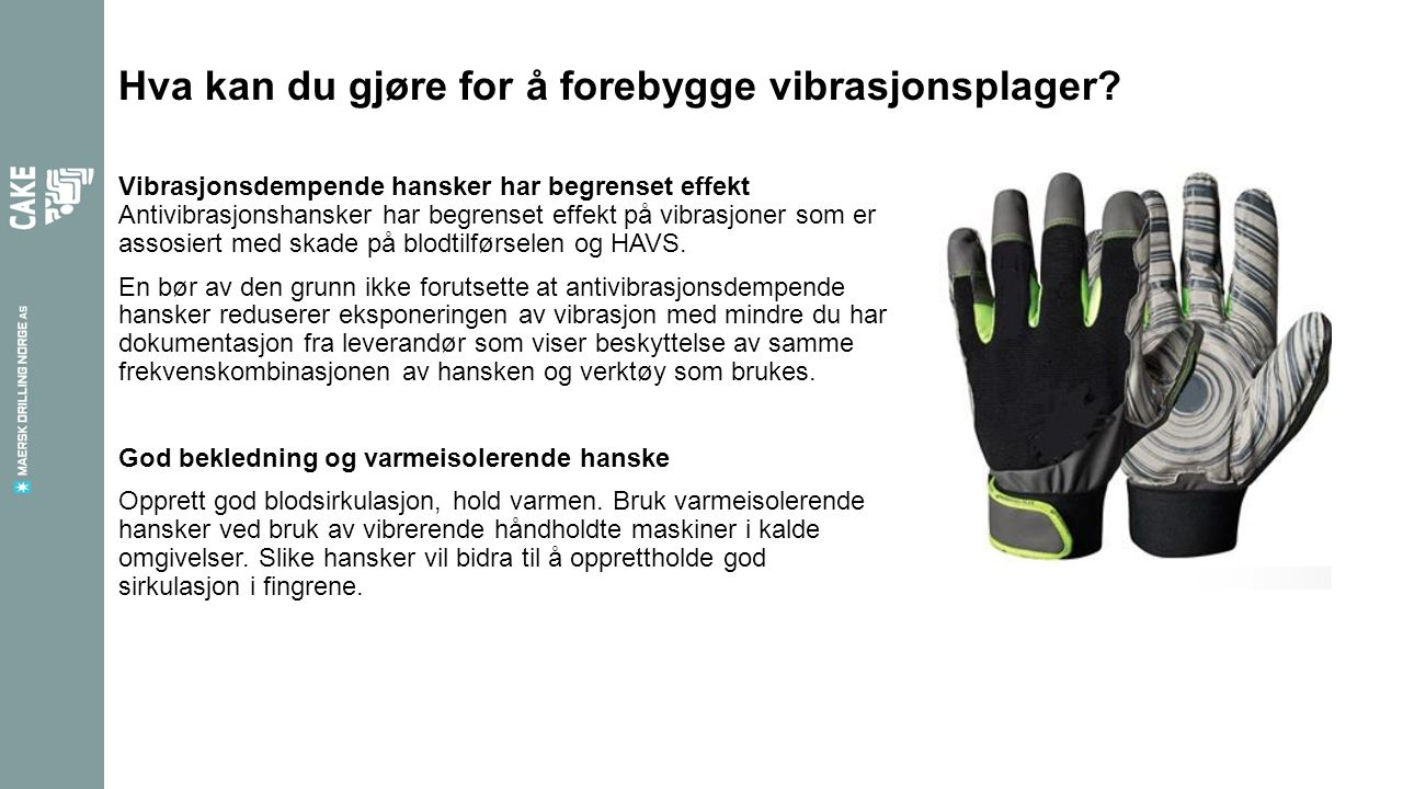 Hva kan du gjøre for å forebygge vibrasjonsplager? Vibrasjonsdempende hansker har begrenset effekt Antivibrasjonshansker har begrenset effekt på vibra