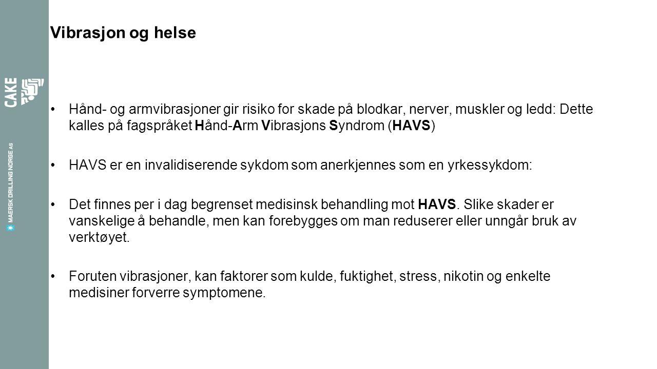 Vibrasjon og helse Hånd- og armvibrasjoner gir risiko for skade på blodkar, nerver, muskler og ledd: Dette kalles på fagspråket Hånd-Arm Vibrasjons Syndrom (HAVS) HAVS er en invalidiserende sykdom som anerkjennes som en yrkessykdom: Det finnes per i dag begrenset medisinsk behandling mot HAVS.