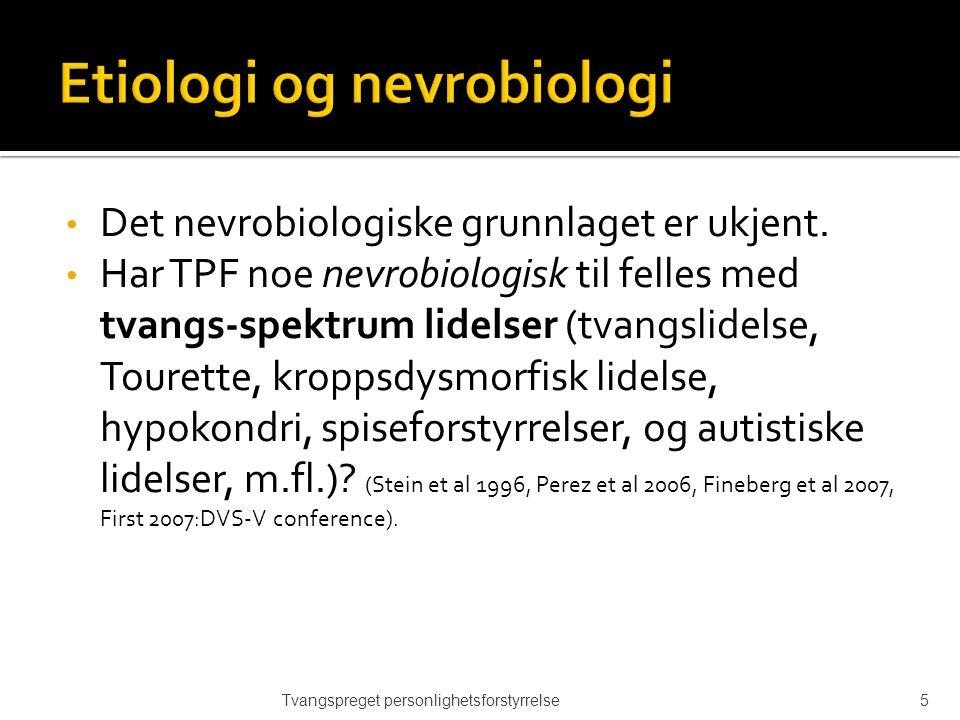 Det nevrobiologiske grunnlaget er ukjent. Har TPF noe nevrobiologisk til felles med tvangs-spektrum lidelser (tvangslidelse, Tourette, kroppsdysmorfis