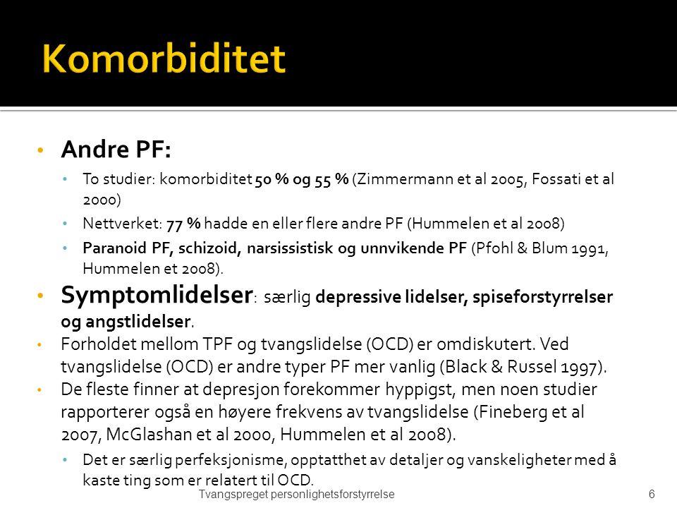 Andre PF: To studier: komorbiditet 50 % og 55 % (Zimmermann et al 2005, Fossati et al 2000) Nettverket: 77 % hadde en eller flere andre PF (Hummelen et al 2008) Paranoid PF, schizoid, narsissistisk og unnvikende PF (Pfohl & Blum 1991, Hummelen et 2008).