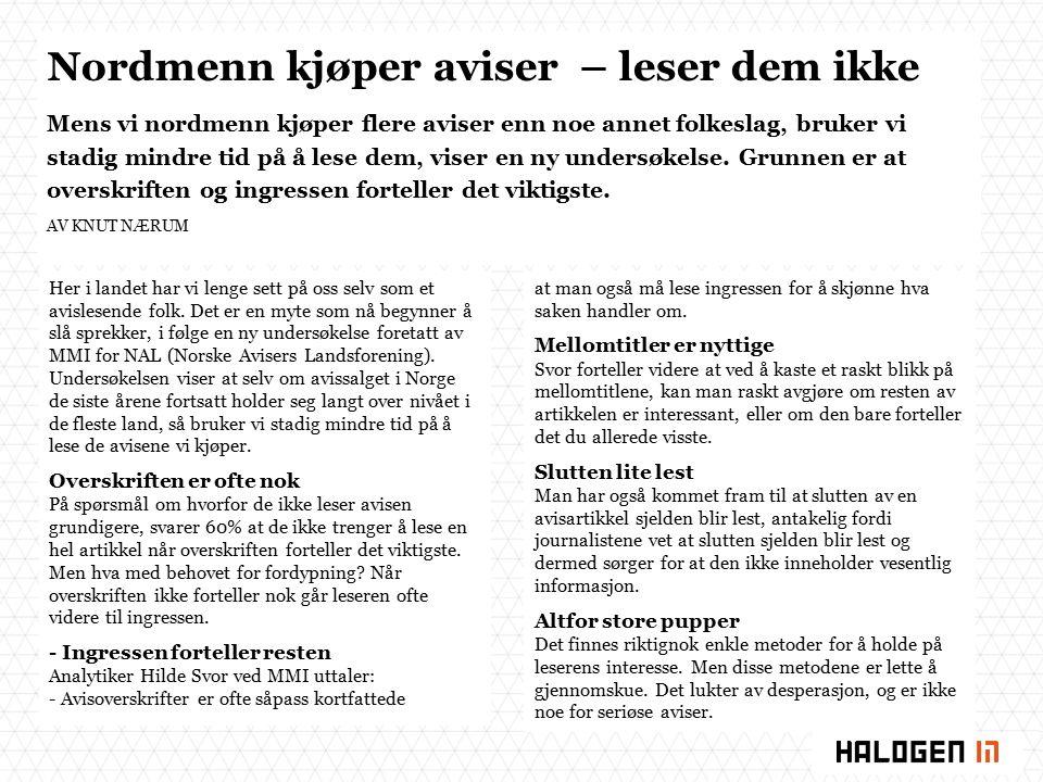 Nordmenn kjøper aviser – leser dem ikke Mens vi nordmenn kjøper flere aviser enn noe annet folkeslag, bruker vi stadig mindre tid på å lese dem, viser en ny undersøkelse.