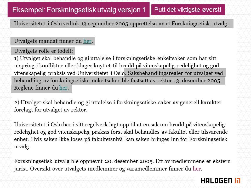 Eksempel: Forskningsetisk utvalg versjon 1 Universitetet i Oslo vedtok 13.september 2005 opprettelse av et Forskningsetisk utvalg. Utvalgets mandat fi