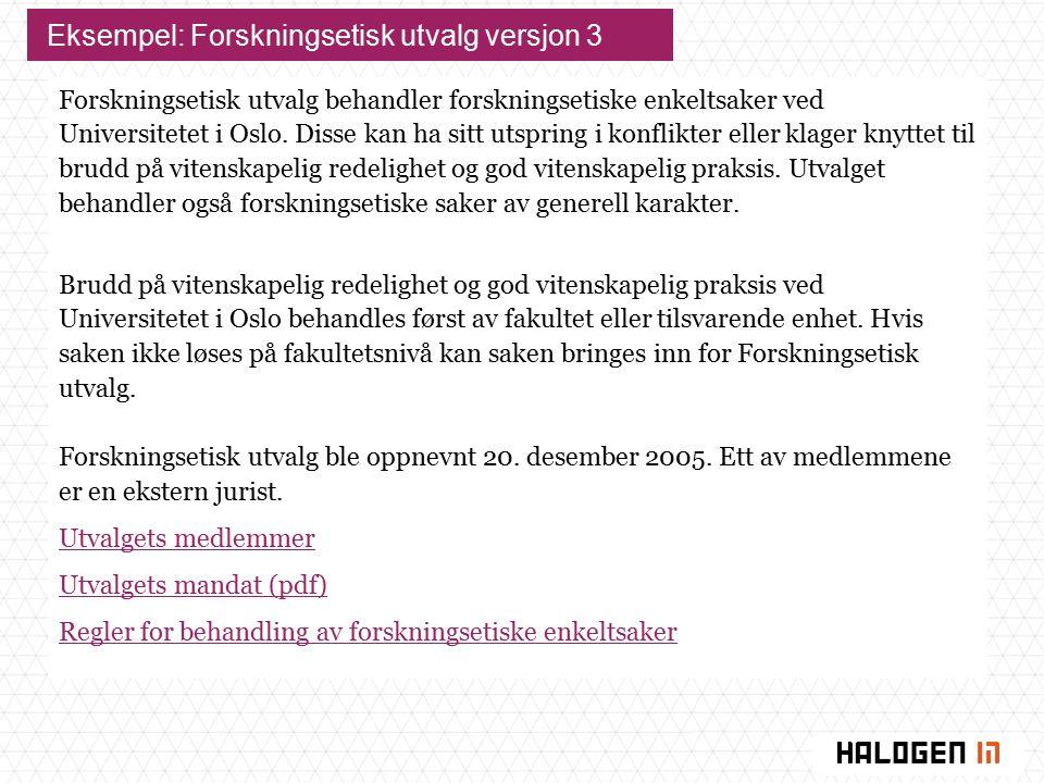 Eksempel: Forskningsetisk utvalg versjon 3 Forskningsetisk utvalg behandler forskningsetiske enkeltsaker ved Universitetet i Oslo.