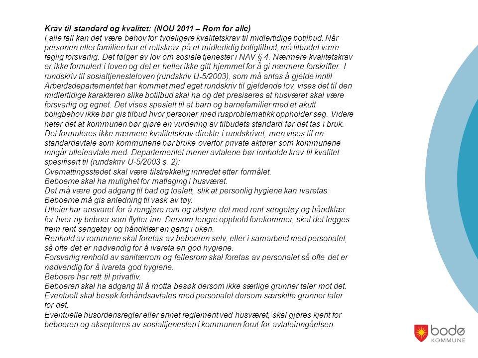 Krav til standard og kvalitet: (NOU 2011 – Rom for alle) I alle fall kan det være behov for tydeligere kvalitetskrav til midlertidige botilbud.