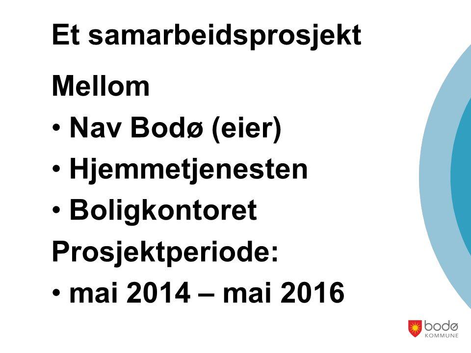 Et samarbeidsprosjekt Mellom Nav Bodø (eier) Hjemmetjenesten Boligkontoret Prosjektperiode: mai 2014 – mai 2016