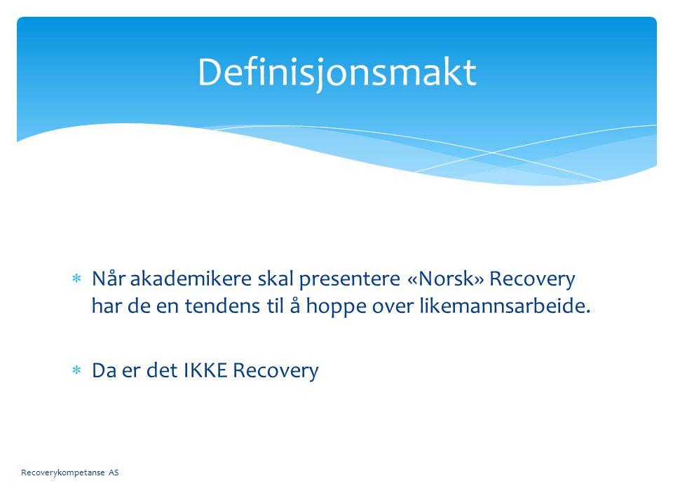  Når akademikere skal presentere «Norsk» Recovery har de en tendens til å hoppe over likemannsarbeide.  Da er det IKKE Recovery Definisjonsmakt Reco