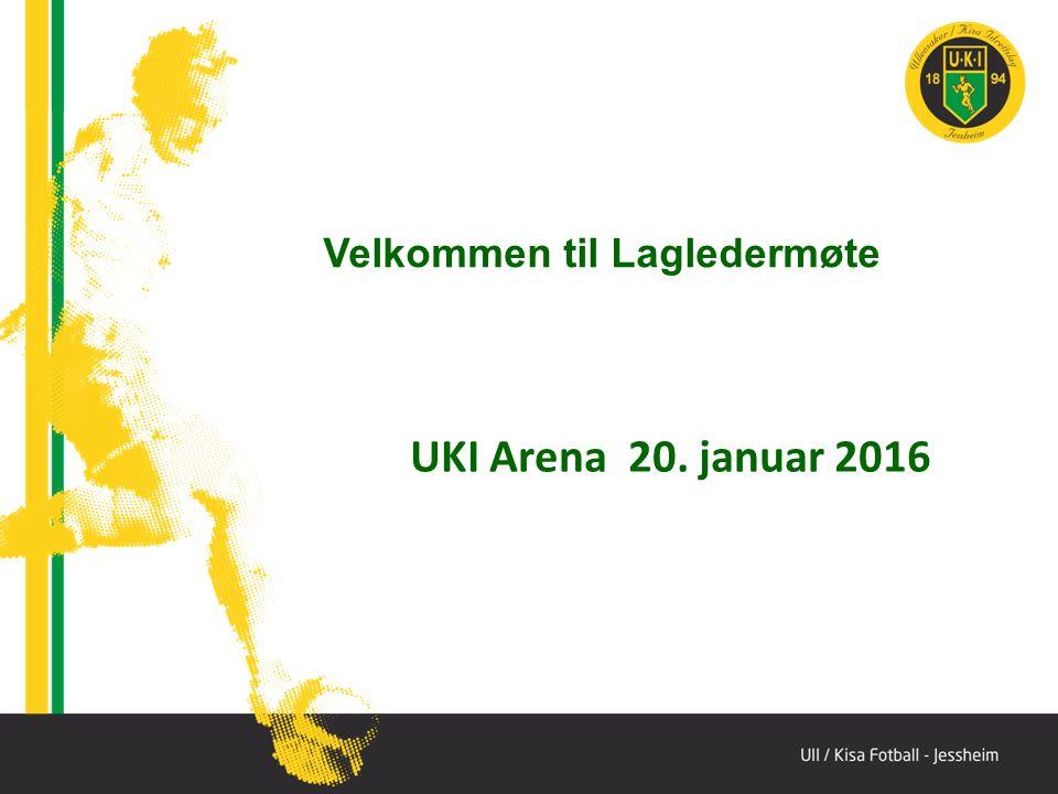 UKI Arena 20. januar 2016 Velkommen til Lagledermøte