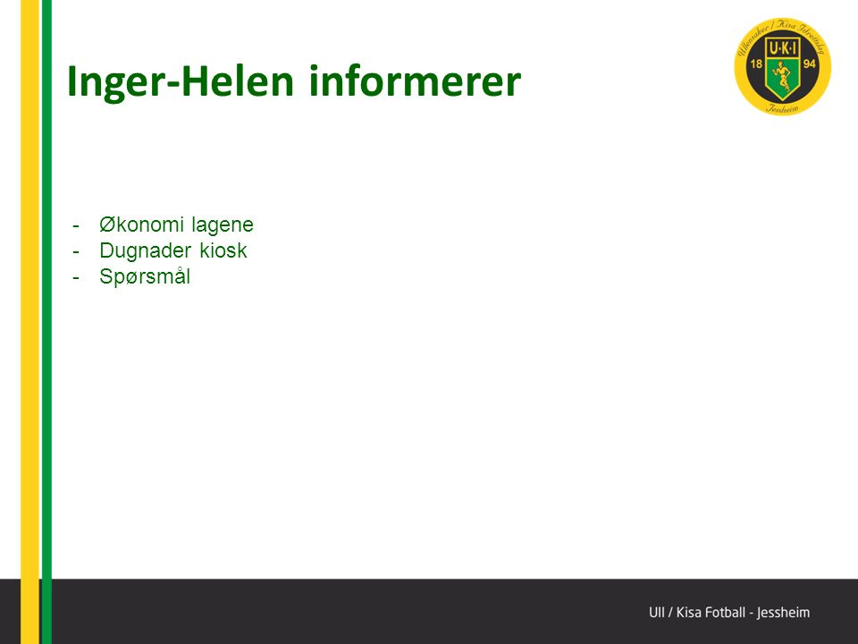 Inger-Helen informerer -Økonomi lagene -Dugnader kiosk -Spørsmål