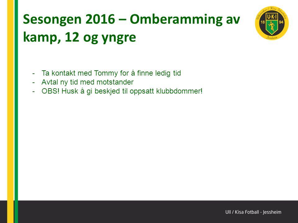 Sesongen 2016 – Omberamming av kamp, 12 og yngre -Ta kontakt med Tommy for å finne ledig tid -Avtal ny tid med motstander -OBS.