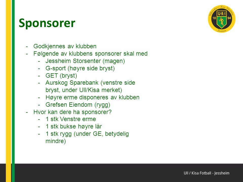 Sponsorer -Godkjennes av klubben -Følgende av klubbens sponsorer skal med -Jessheim Storsenter (magen) -G-sport (høyre side bryst) -GET (bryst) -Aurskog Sparebank (venstre side bryst, under Ull/Kisa merket) -Høyre erme disponeres av klubben -Grefsen Eiendom (rygg) -Hvor kan dere ha sponsorer.