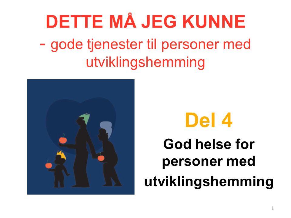 DETTE MÅ JEG KUNNE - gode tjenester til personer med utviklingshemming Del 4 God helse for personer med utviklingshemming 1