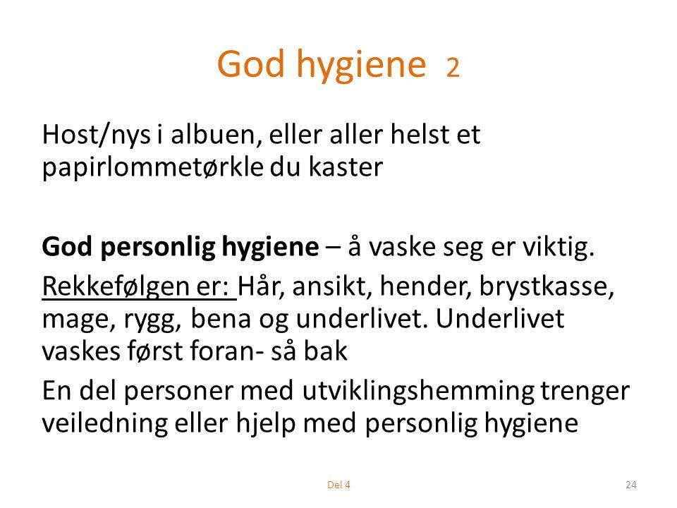 God hygiene 2 Host/nys i albuen, eller aller helst et papirlommetørkle du kaster God personlig hygiene – å vaske seg er viktig.