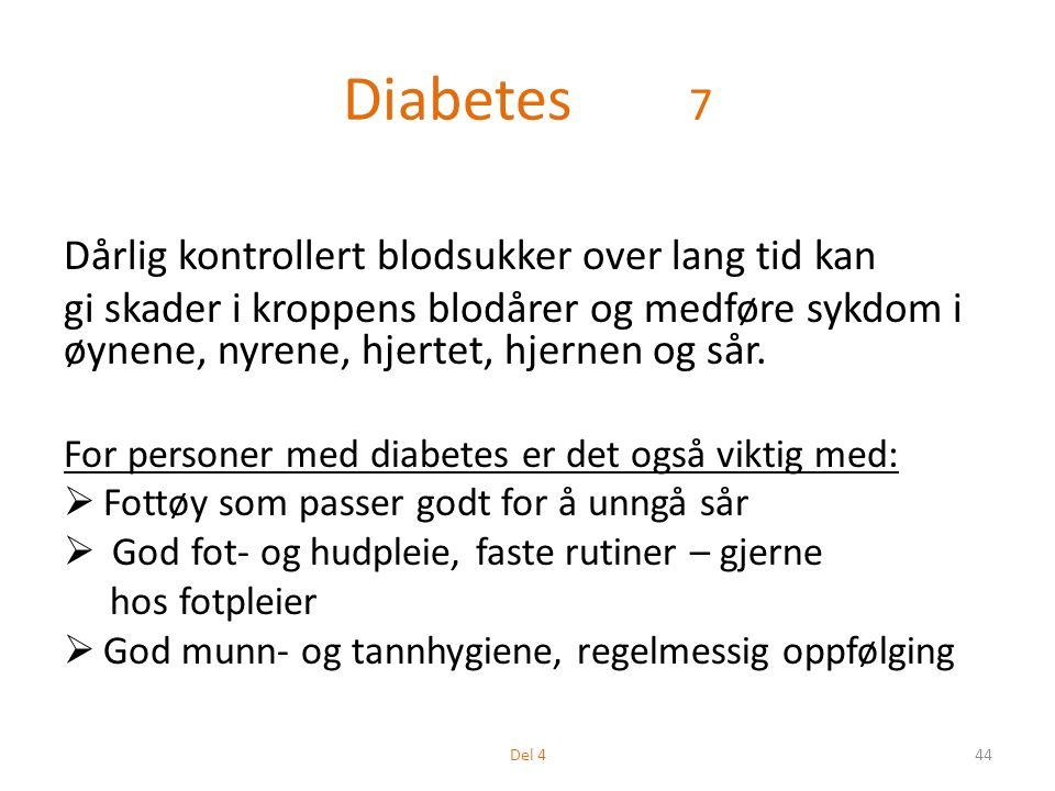 Diabetes 7 Dårlig kontrollert blodsukker over lang tid kan gi skader i kroppens blodårer og medføre sykdom i øynene, nyrene, hjertet, hjernen og sår.