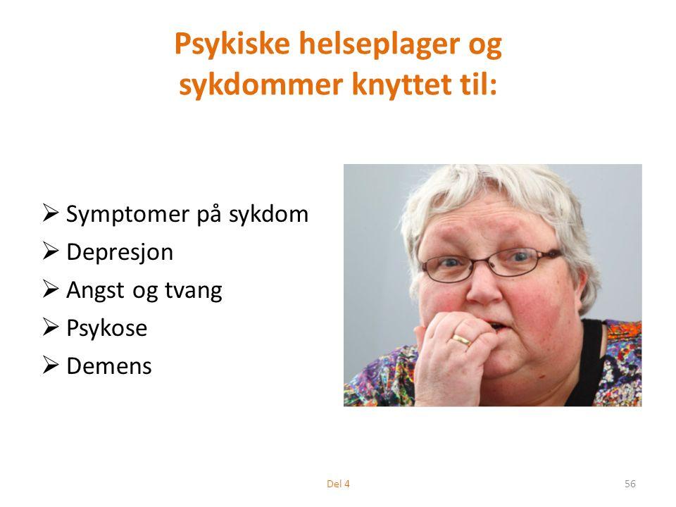 Psykiske helseplager og sykdommer knyttet til:  Symptomer på sykdom  Depresjon  Angst og tvang  Psykose  Demens 56Del 4