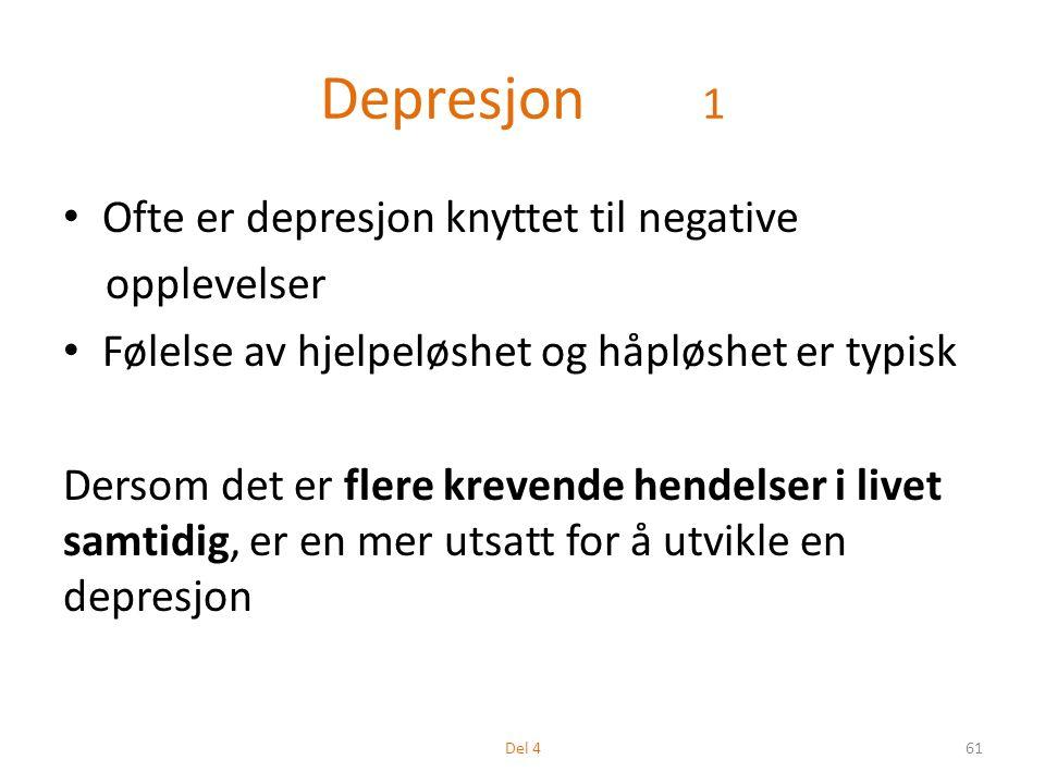 Depresjon 1 Ofte er depresjon knyttet til negative opplevelser Følelse av hjelpeløshet og håpløshet er typisk Dersom det er flere krevende hendelser i livet samtidig, er en mer utsatt for å utvikle en depresjon 61Del 4