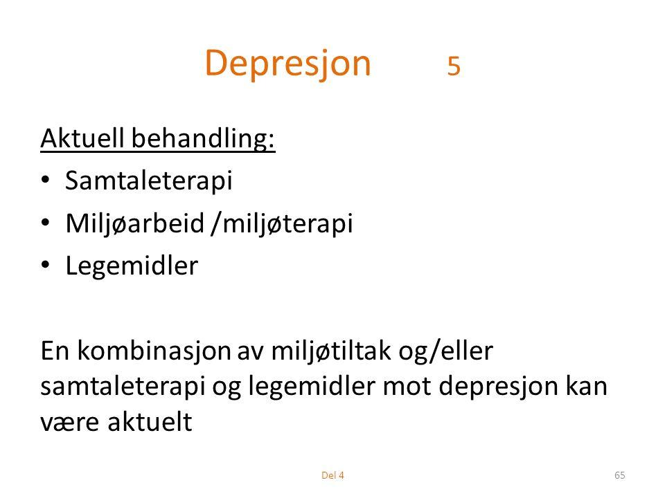 Depresjon 5 Aktuell behandling: Samtaleterapi Miljøarbeid /miljøterapi Legemidler En kombinasjon av miljøtiltak og/eller samtaleterapi og legemidler mot depresjon kan være aktuelt 65Del 4