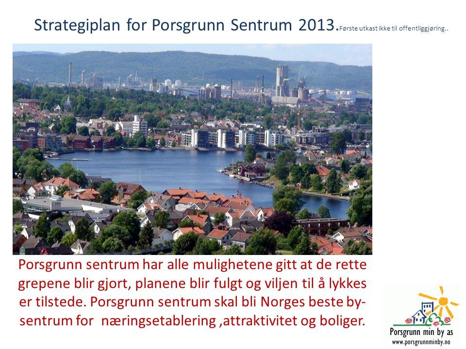 Strategiplan for Porsgrunn Sentrum 2013. Første utkast ikke til offentliggjøring.. Porsgrunn sentrum har alle mulighetene gitt at de rette grepene bli