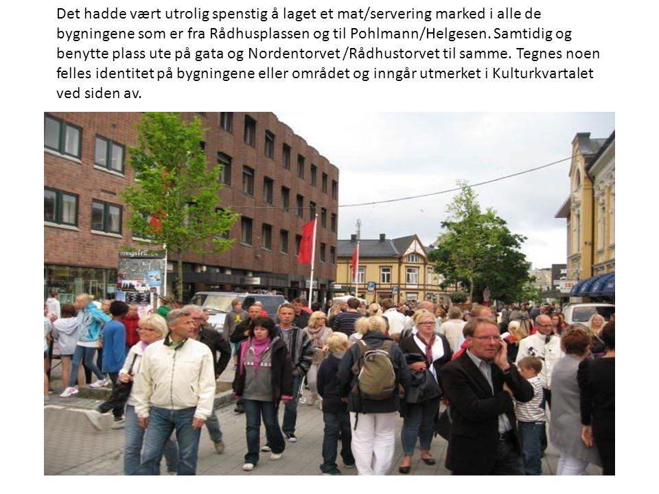 Det hadde vært utrolig spenstig å laget et mat/servering marked i alle de bygningene som er fra Rådhusplassen og til Pohlmann/Helgesen. Samtidig og be