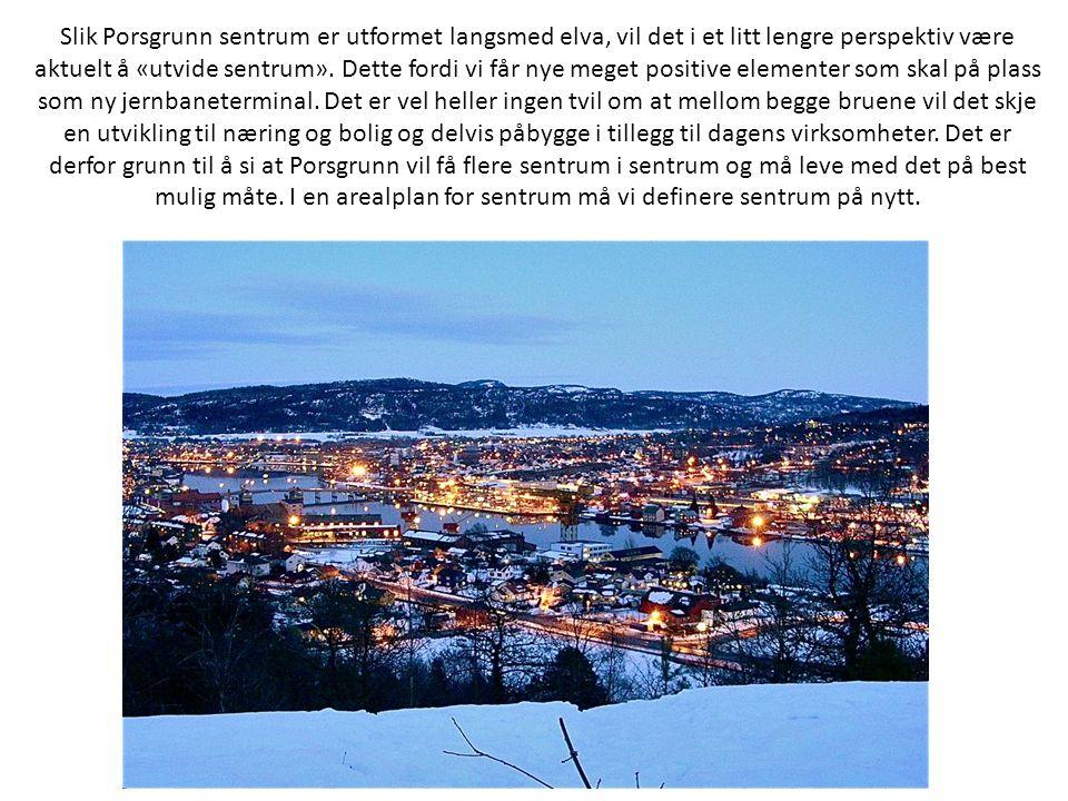 Slik Porsgrunn sentrum er utformet langsmed elva, vil det i et litt lengre perspektiv være aktuelt å «utvide sentrum». Dette fordi vi får nye meget po