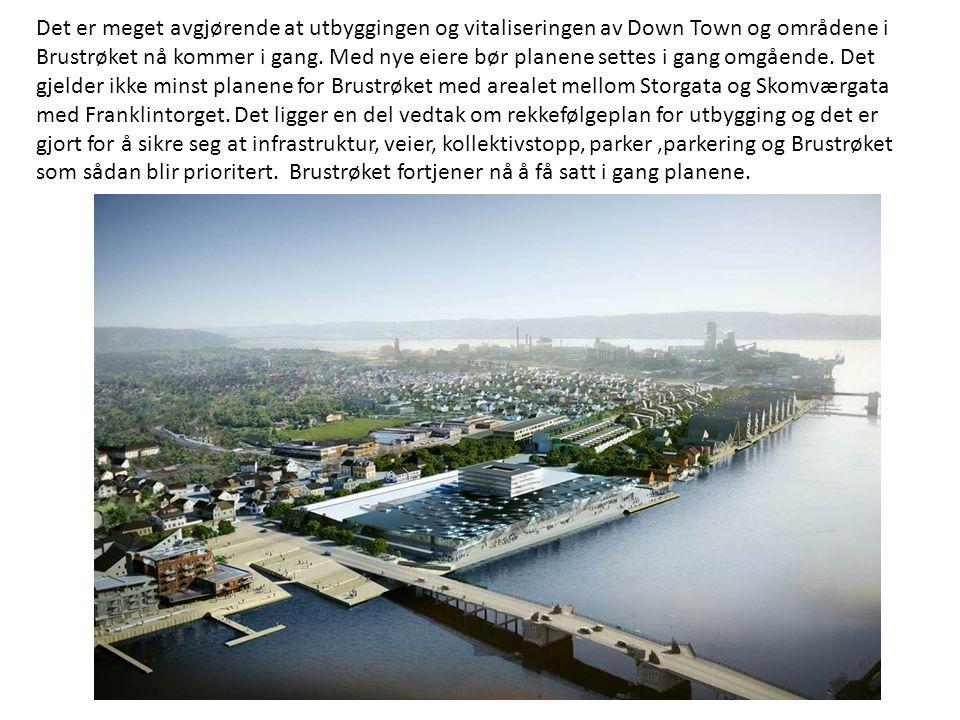 Det er meget avgjørende at utbyggingen og vitaliseringen av Down Town og områdene i Brustrøket nå kommer i gang.