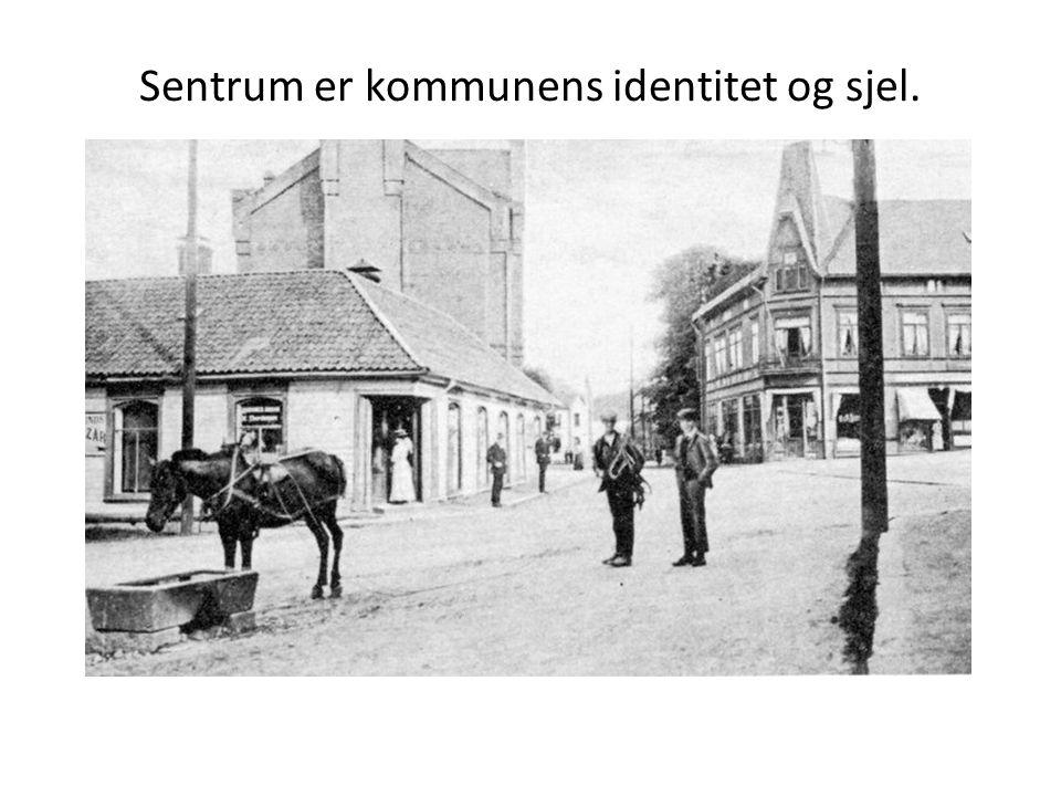 Sentrum er kommunens identitet og sjel.