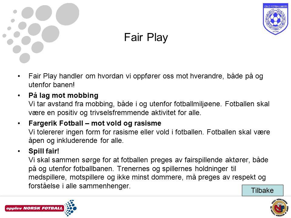 Fair Play Fair Play handler om hvordan vi oppfører oss mot hverandre, både på og utenfor banen.