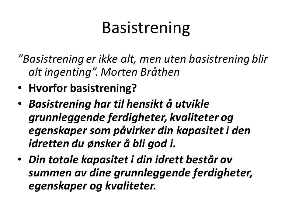 Basistrening Basistrening er ikke alt, men uten basistrening blir alt ingenting .