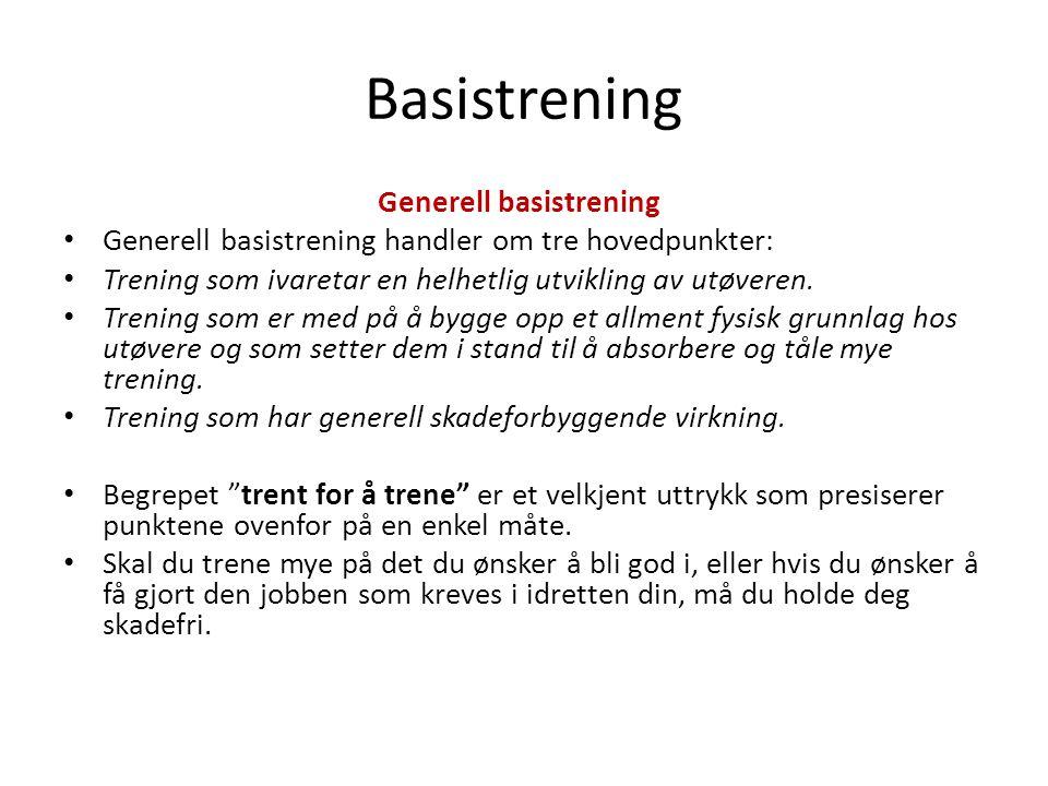 Generell basistrening Generell basistrening handler om tre hovedpunkter: Trening som ivaretar en helhetlig utvikling av utøveren.