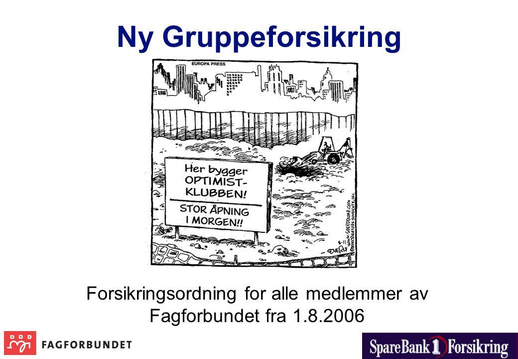 Ny Gruppeforsikring Forsikringsordning for alle medlemmer av Fagforbundet fra 1.8.2006