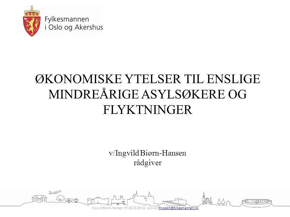 Ingvild Biørn-Hansen, tlf. 22 00 38 02, e-post: fmoaibh@fylkesmannen.nofmoaibh@fylkesmannen.no ØKONOMISKE YTELSER TIL ENSLIGE MINDREÅRIGE ASYLSØKERE O
