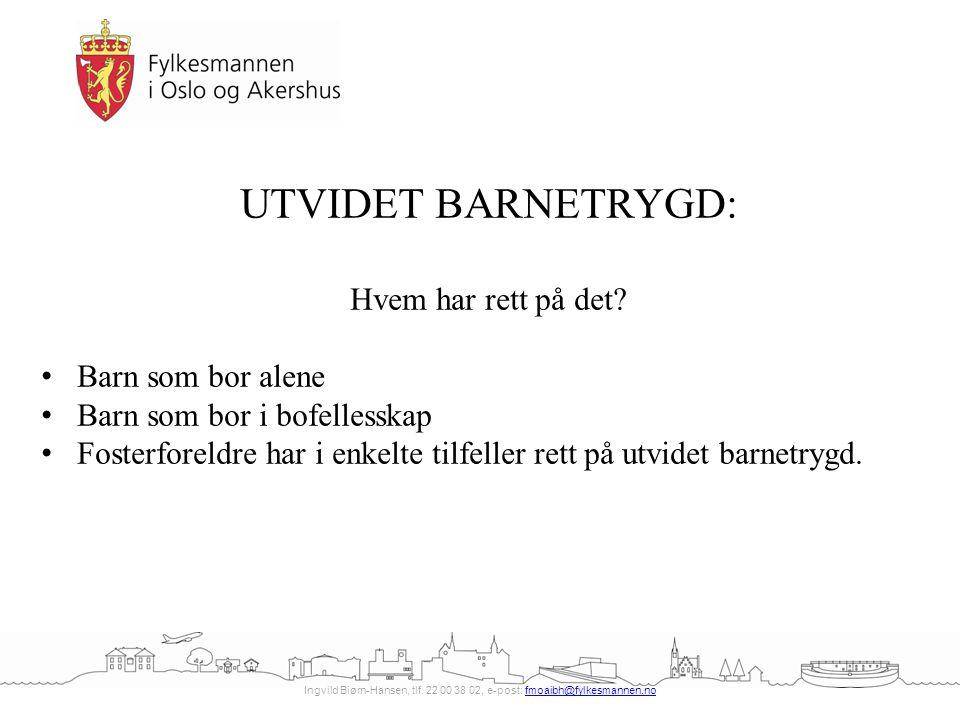Ingvild Biørn-Hansen, tlf. 22 00 38 02, e-post: fmoaibh@fylkesmannen.nofmoaibh@fylkesmannen.no UTVIDET BARNETRYGD: Hvem har rett på det? Barn som bor